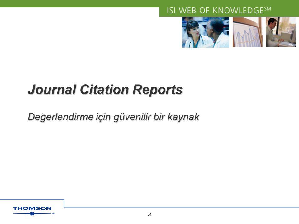 Copyright 2006 Thomson Corporation 24 Copyright 2006 Thomson Corporation 24 Journal Citation Reports Değerlendirme için güvenilir bir kaynak Journal C