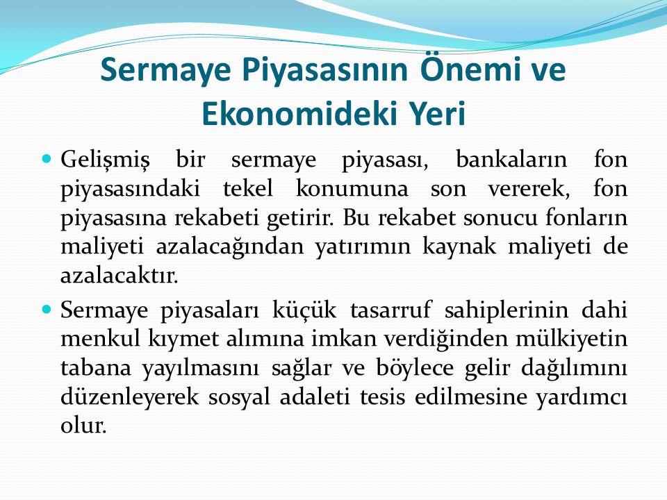 Türkiye'de Sermaye Piyasasının Gelişimi Türkiye'deki sermaye piyasalarının tarihi gelişim sürecini, her ne kadar iki dönem arasında bir kesinti olmaksızın devam etmiş olsa da, Osmanlı Dönemi ve Cumhuriyet Dönemi olmak üzere iki dönem olarak incelemek faydalı olacaktır.