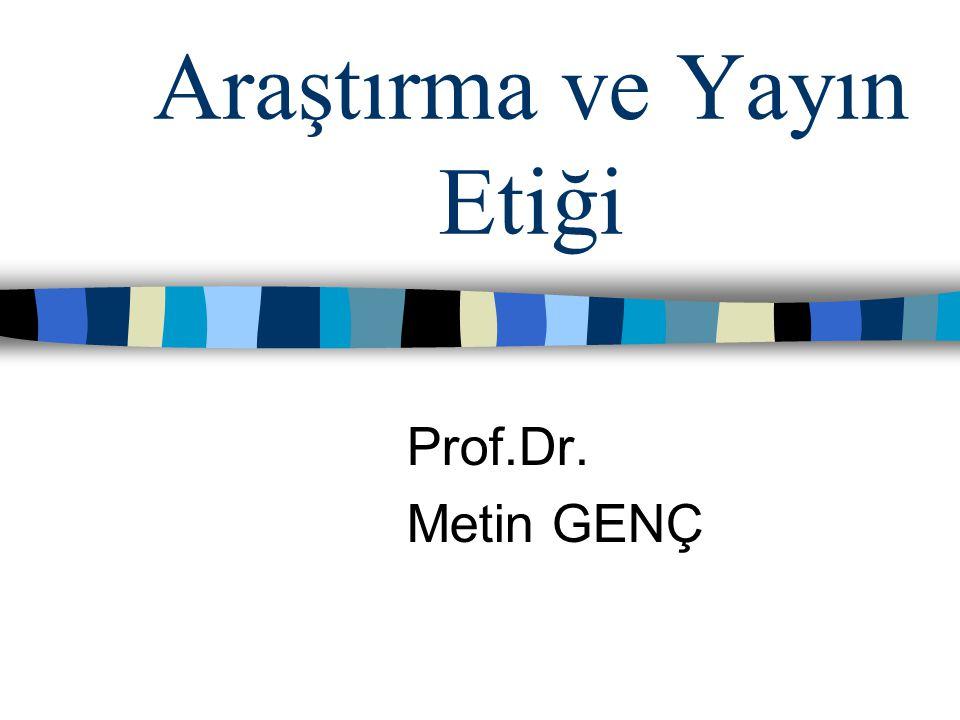 Araştırma ve Yayın Etiği Prof.Dr. Metin GENÇ