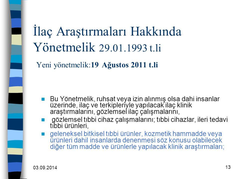 03.09.2014 13 İlaç Araştırmaları Hakkında Yönetmelik 29.01.1993 t.li Yeni yönetmelik:19 Ağustos 2011 t.li Bu Yönetmelik, ruhsat veya izin alınmış olsa