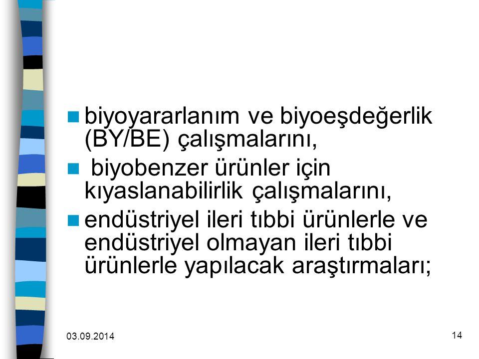 03.09.2014 14 biyoyararlanım ve biyoeşdeğerlik (BY/BE) çalışmalarını, biyobenzer ürünler için kıyaslanabilirlik çalışmalarını, endüstriyel ileri tıbbi