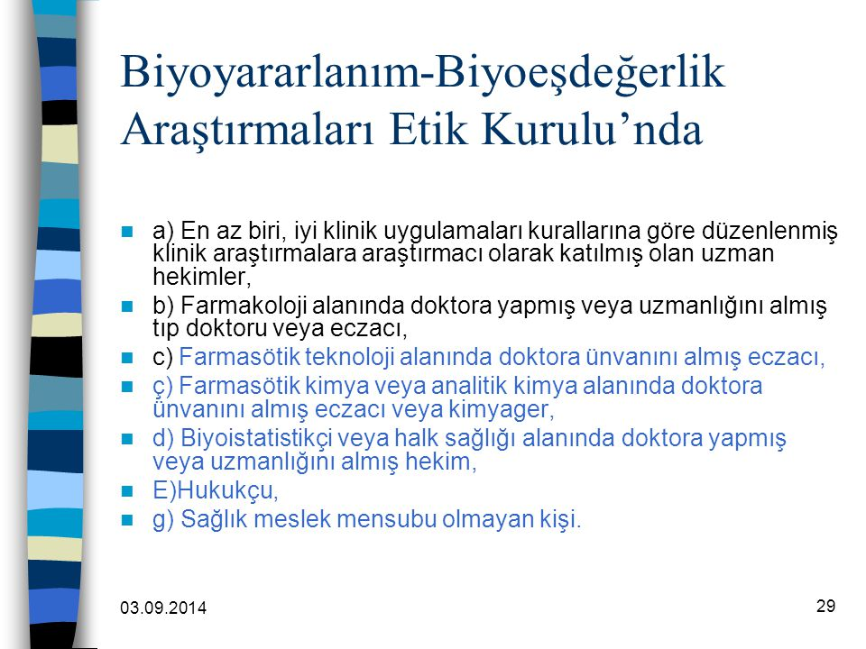 03.09.2014 29 Biyoyararlanım-Biyoeşdeğerlik Araştırmaları Etik Kurulu'nda a) En az biri, iyi klinik uygulamaları kurallarına göre düzenlenmiş klinik a