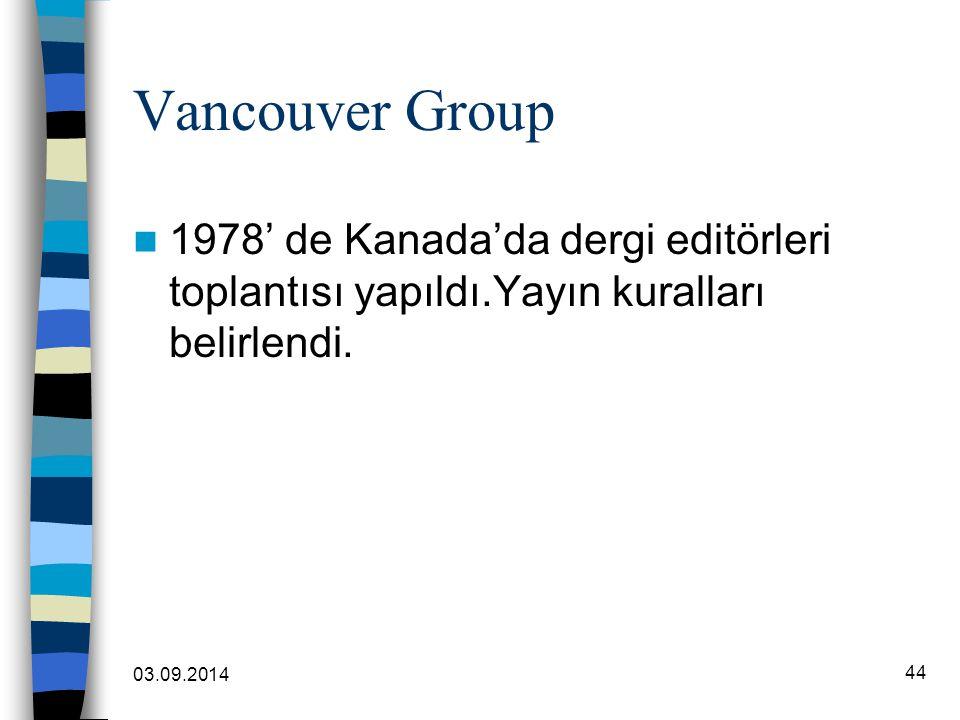 03.09.2014 44 Vancouver Group 1978' de Kanada'da dergi editörleri toplantısı yapıldı.Yayın kuralları belirlendi.