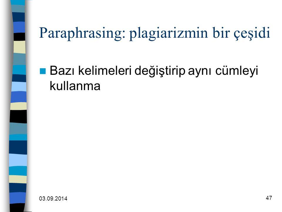 03.09.2014 47 Paraphrasing: plagiarizmin bir çeşidi Bazı kelimeleri değiştirip aynı cümleyi kullanma
