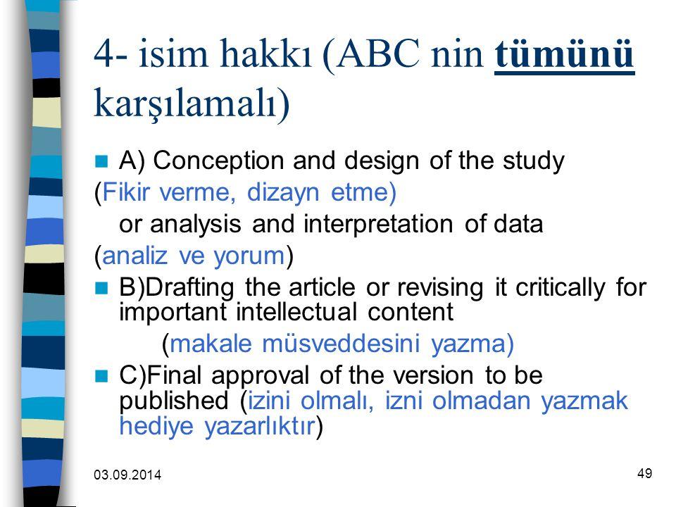 03.09.2014 49 4- isim hakkı (ABC nin tümünü karşılamalı) A) Conception and design of the study (Fikir verme, dizayn etme) or analysis and interpretati