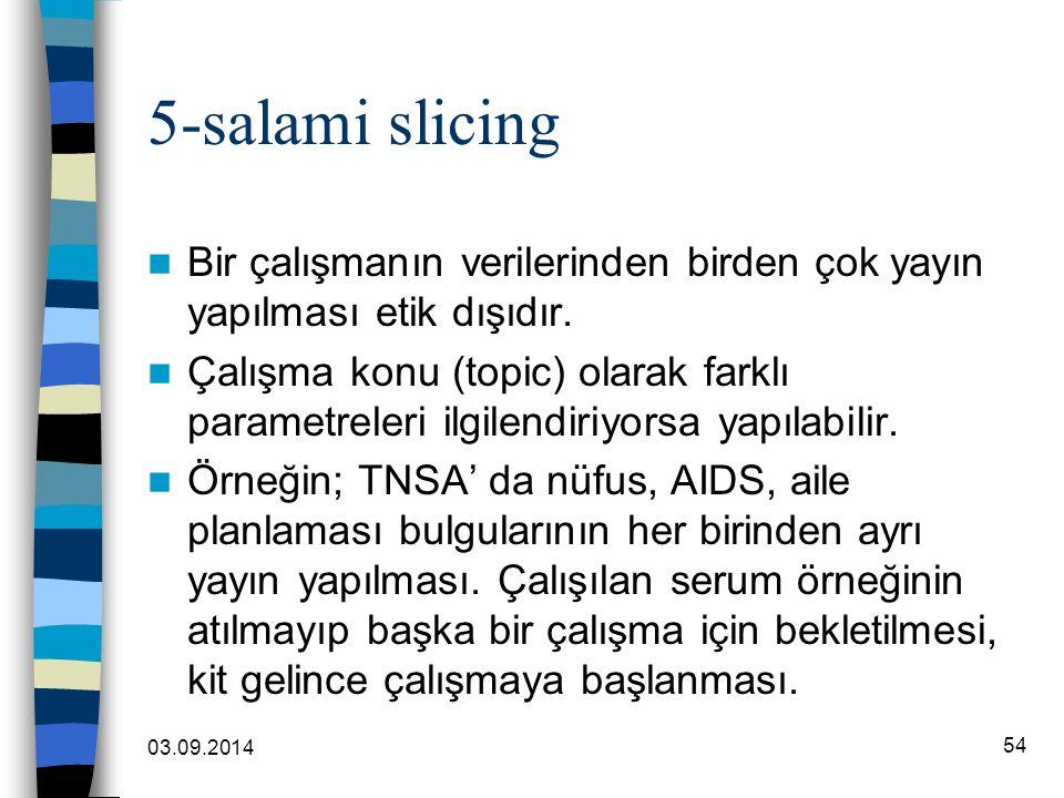 03.09.2014 54 5-salami slicing Bir çalışmanın verilerinden birden çok yayın yapılması etik dışıdır. Çalışma konu (topic) olarak farklı parametreleri i