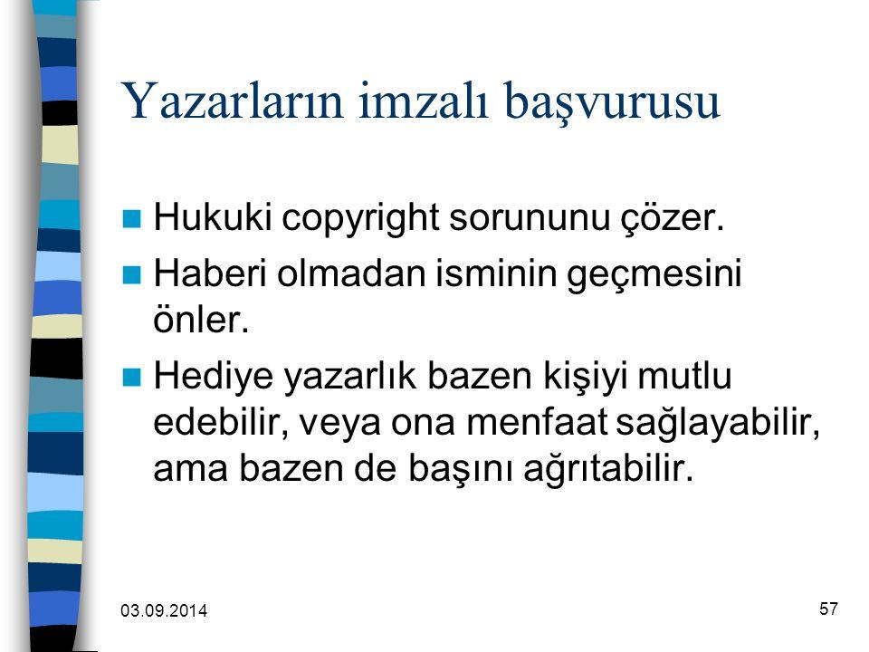 03.09.2014 57 Yazarların imzalı başvurusu Hukuki copyright sorununu çözer. Haberi olmadan isminin geçmesini önler. Hediye yazarlık bazen kişiyi mutlu