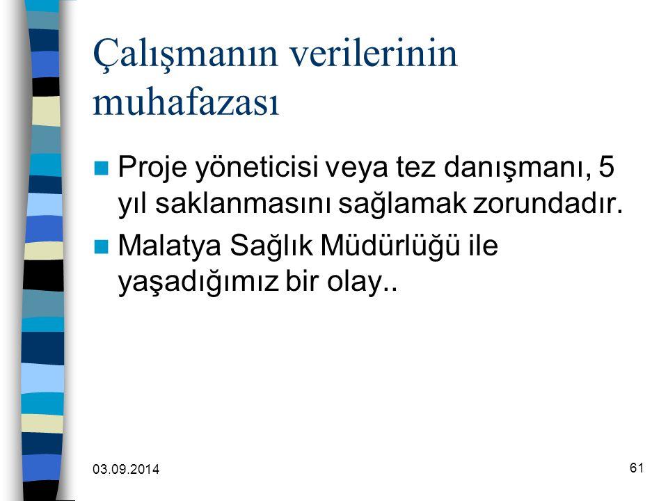 03.09.2014 61 Çalışmanın verilerinin muhafazası Proje yöneticisi veya tez danışmanı, 5 yıl saklanmasını sağlamak zorundadır. Malatya Sağlık Müdürlüğü