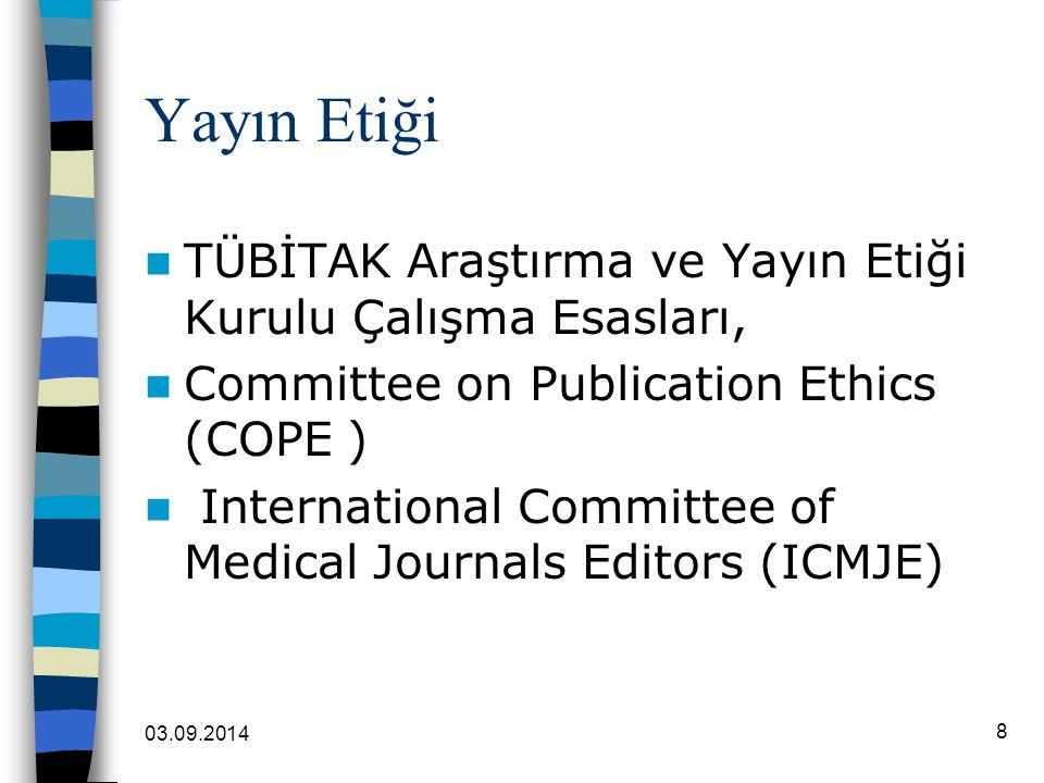 03.09.2014 8 Yayın Etiği TÜBİTAK Araştırma ve Yayın Etiği Kurulu Çalışma Esasları, Committee on Publication Ethics (COPE ) International Committee of