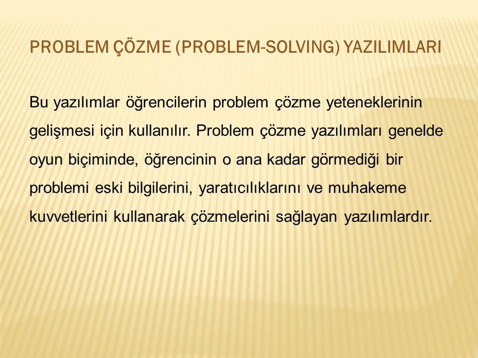 PROBLEM ÇÖZME (PROBLEM-SOLVING) YAZILIMLARI Bu yazılımlar öğrencilerin problem çözme yeteneklerinin gelişmesi için kullanılır. Problem çözme yazılımla