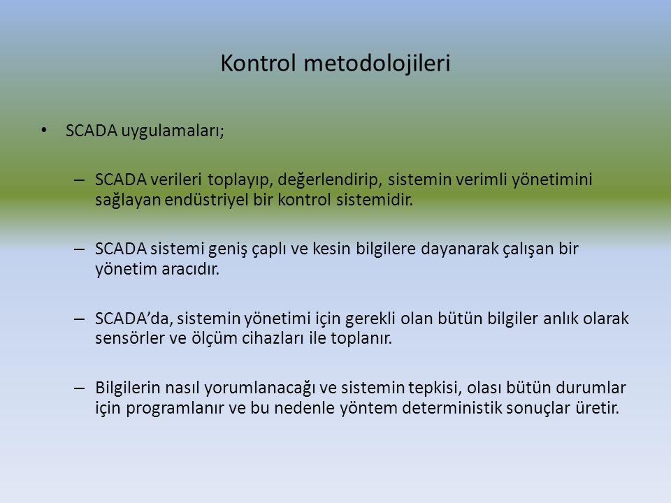 Kontrol metodolojileri SCADA uygulamaları; – SCADA verileri toplayıp, değerlendirip, sistemin verimli yönetimini sağlayan endüstriyel bir kontrol sist
