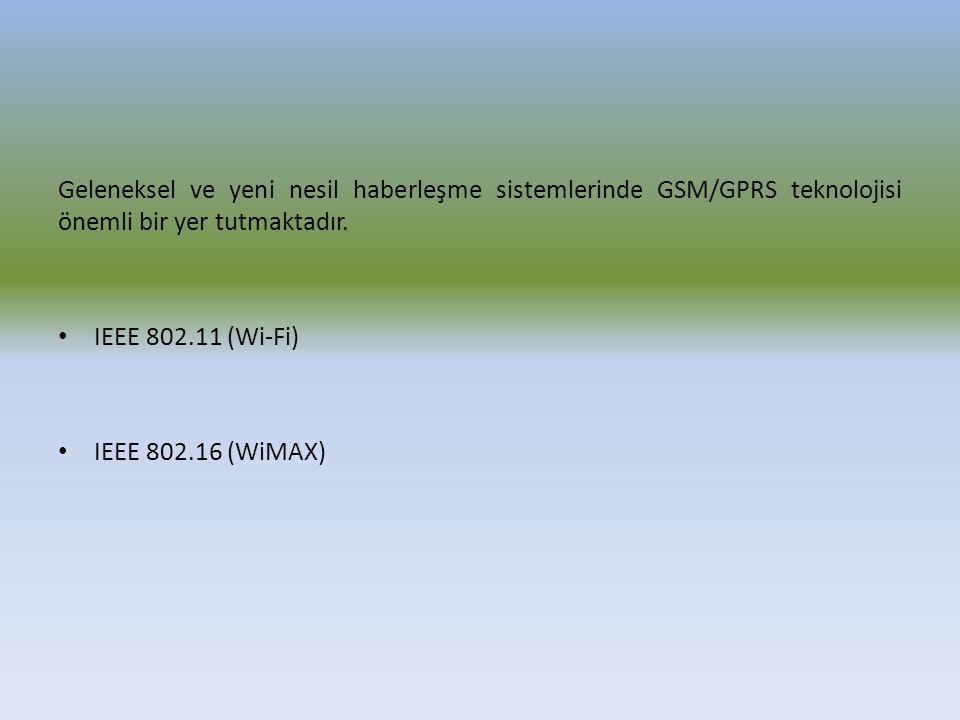 Geleneksel ve yeni nesil haberleşme sistemlerinde GSM/GPRS teknolojisi önemli bir yer tutmaktadır. IEEE 802.11 (Wi-Fi) IEEE 802.16 (WiMAX)