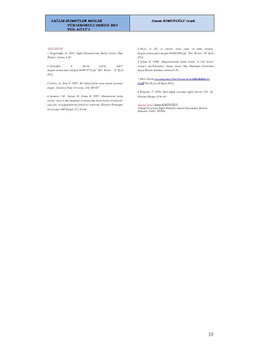 KAYNAKLAR 1. Tengilimoğlu, D. (2001). Sağlık Kuruluşlarında Halkla İlişkiler. Gazi Kitabevi, Ankara, 3-29. 5. Sever, S. Dil ve iletişim (etkili yazılı