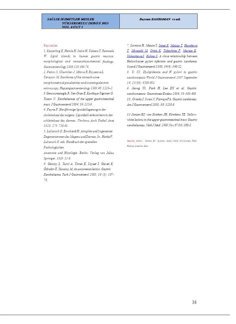 Kaynaklar: 1. Kaiserling E, Heinle H, Itabe H, Takano T, Remmele 7. Isomoto H, Mizuta Y, Inoue K, Matsuo T, Hayakawa T, Miyazaki M, Onita K, Takeshima