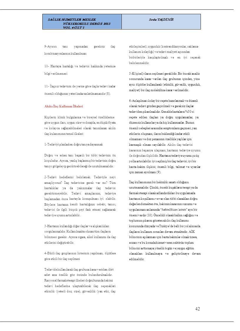 9-Ayırıcıtanıtanıyapmadan gereksizilaç etkileşimleri), uygunluk (kontrendikasyonlar, saklama- kullanım kolaylığı) ve tedavi maliyeti açısından birbirl