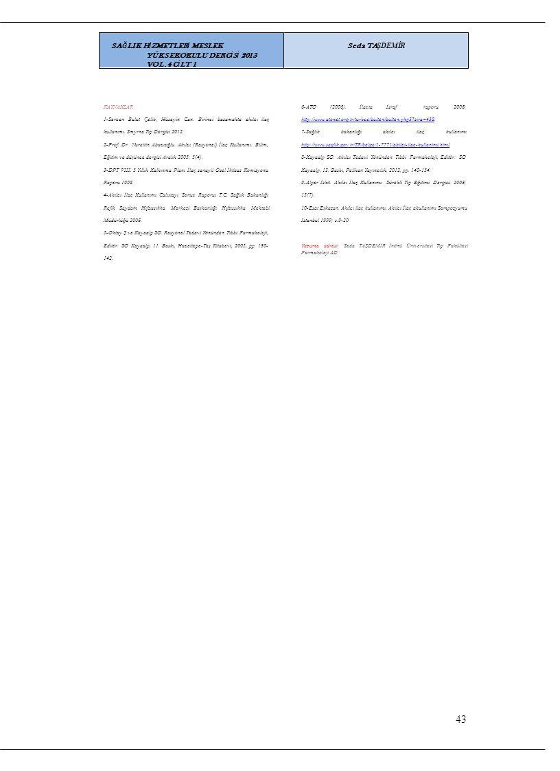 KAYNAKLARKAYNAKLAR6-ATO(2006).İlaçtaİsrafraporu. 2006; 1-Sercan Bulut Çelik, Hüseyin Can. Birinci basamakta akılcı ilaçhttp:/ w.atonet.org.tr/turkce/b