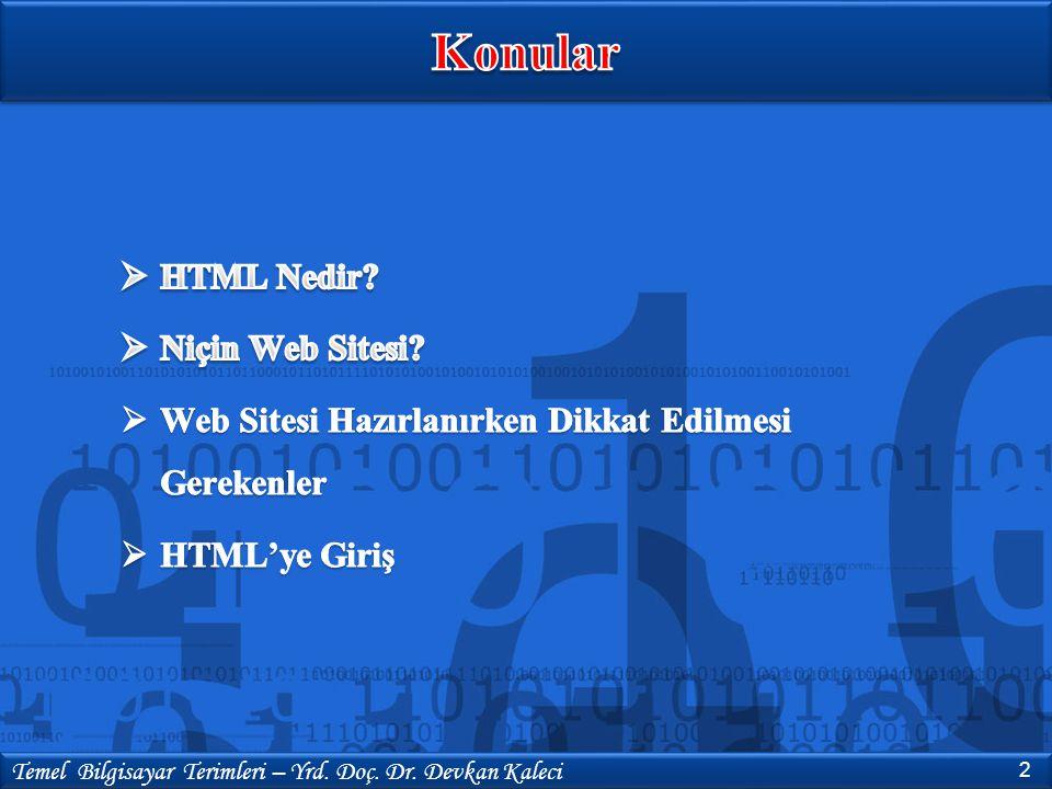  HTML, Hyper Text Markup Language kelimelerinin kısaltılmışıdır.