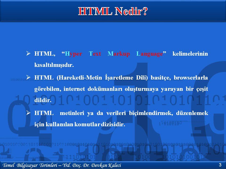 """ HTML, """"Hyper Text Markup Language"""" kelimelerinin kısaltılmışıdır.  HTML (Hareketli-Metin İşaretleme Dili) basitçe, browserlarla görebilen, internet"""