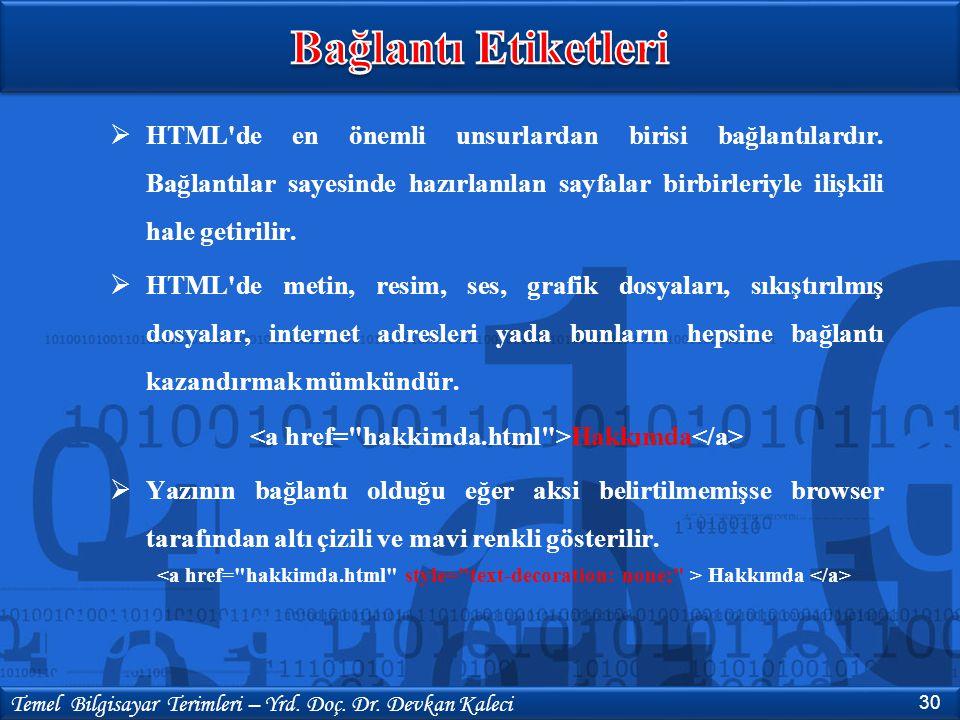 30 Temel Bilgisayar Terimleri – Yrd. Doç. Dr. Devkan Kaleci  HTML'de en önemli unsurlardan birisi bağlantılardır. Bağlantılar sayesinde hazırlanılan