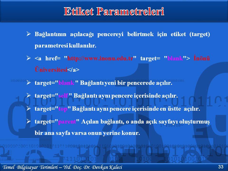 33 Temel Bilgisayar Terimleri – Yrd. Doç. Dr. Devkan Kaleci  Bağlantının açılacağı pencereyi belirtmek için etiket (target) parametresi kullanılır. 