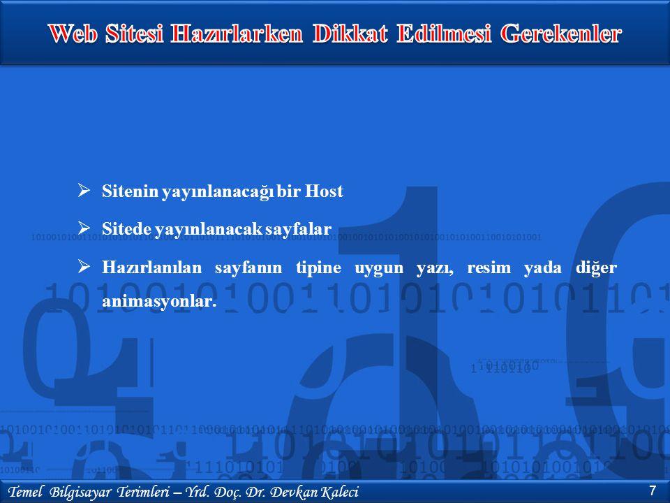  Sitenin yayınlanacağı bir Host  Sitede yayınlanacak sayfalar  Hazırlanılan sayfanın tipine uygun yazı, resim yada diğer animasyonlar. 7 Temel Bilg