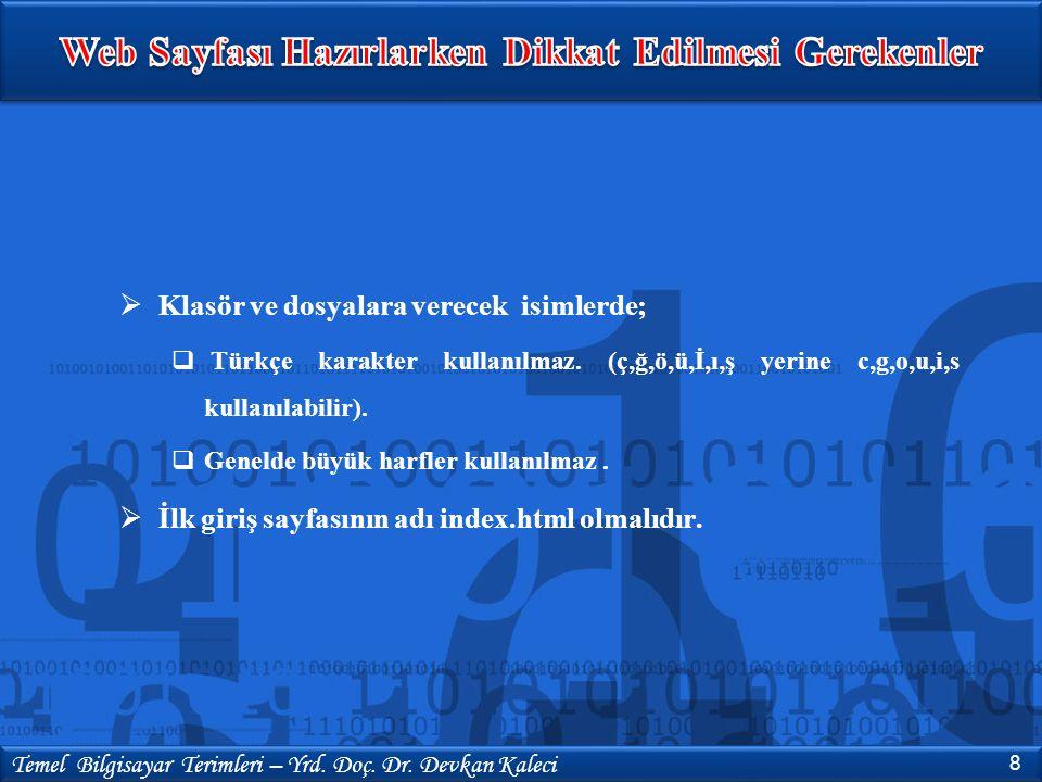  Klasör ve dosyalara verecek isimlerde;  Türkçe karakter kullanılmaz. (ç,ğ,ö,ü,İ,ı,ş yerine c,g,o,u,i,s kullanılabilir).  Genelde büyük harfler kul