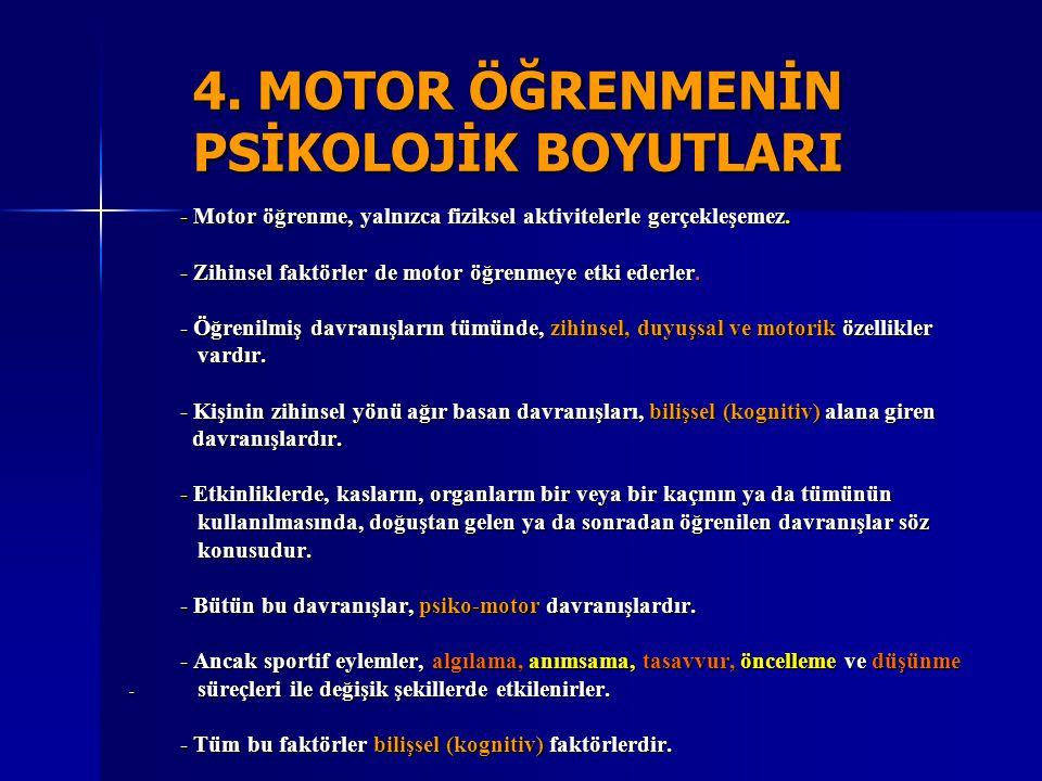 4. MOTOR ÖĞRENMENİN PSİKOLOJİK BOYUTLARI - Motor öğrenme, yalnızca fiziksel aktivitelerle gerçekleşemez. - Zihinsel faktörler de motor öğrenmeye etki