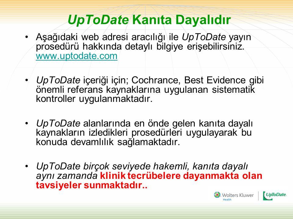 UpToDate Kanıta Dayalıdır Aşağıdaki web adresi aracılığı ile UpToDate yayın prosedürü hakkında detaylı bilgiye erişebilirsiniz. www.uptodate.com www.u