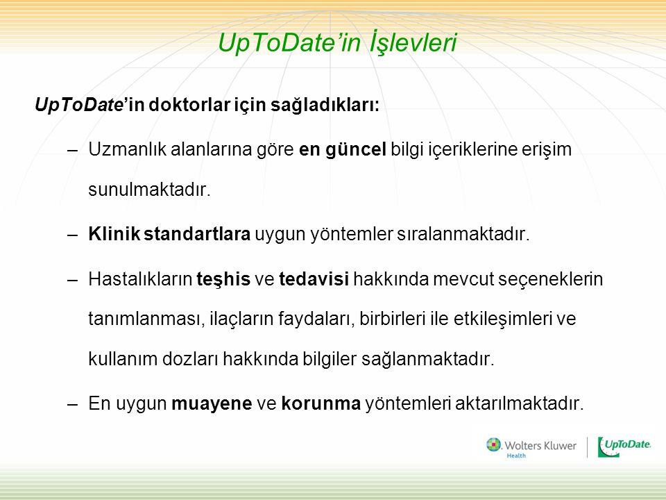 UpToDate'in İşlevleri UpToDate'in doktorlar için sağladıkları: –Uzmanlık alanlarına göre en güncel bilgi içeriklerine erişim sunulmaktadır. –Klinik st