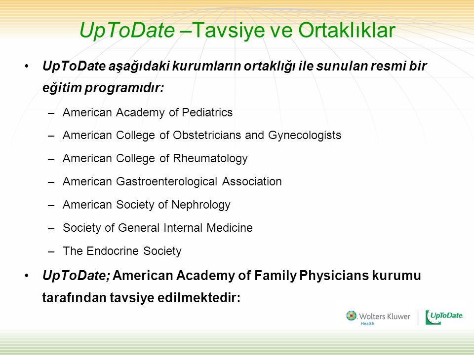UpToDate –Tavsiye ve Ortaklıklar UpToDate aşağıdaki kurumların ortaklığı ile sunulan resmi bir eğitim programıdır: –American Academy of Pediatrics –Am