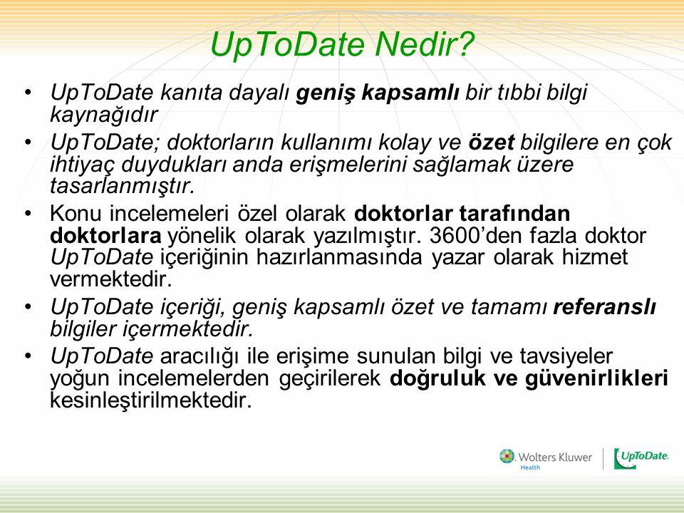 UpToDate Nedir? UpToDate kanıta dayalı geniş kapsamlı bir tıbbi bilgi kaynağıdır UpToDate; doktorların kullanımı kolay ve özet bilgilere en çok ihtiya