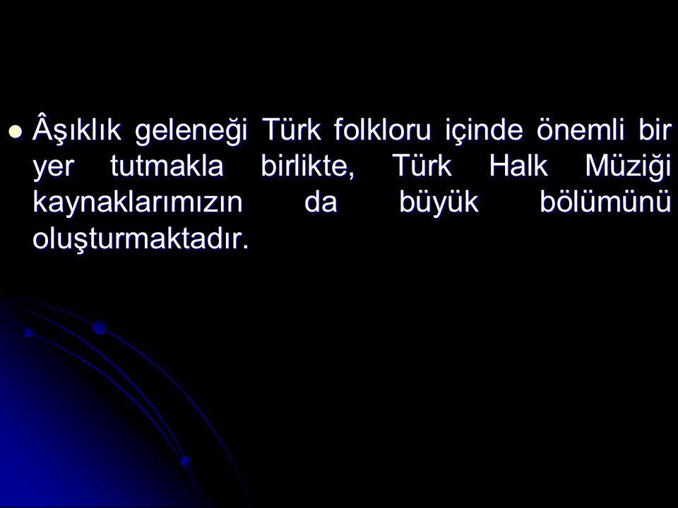 Âşıklık geleneği Türk folkloru içinde önemli bir yer tutmakla birlikte, Türk Halk Müziği kaynaklarımızın da büyük bölümünü oluşturmaktadır. Âşıklık ge