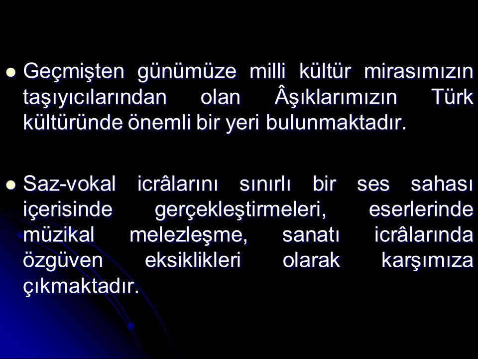 Geçmişten günümüze milli kültür mirasımızın taşıyıcılarından olan Âşıklarımızın Türk kültüründe önemli bir yeri bulunmaktadır. Geçmişten günümüze mill
