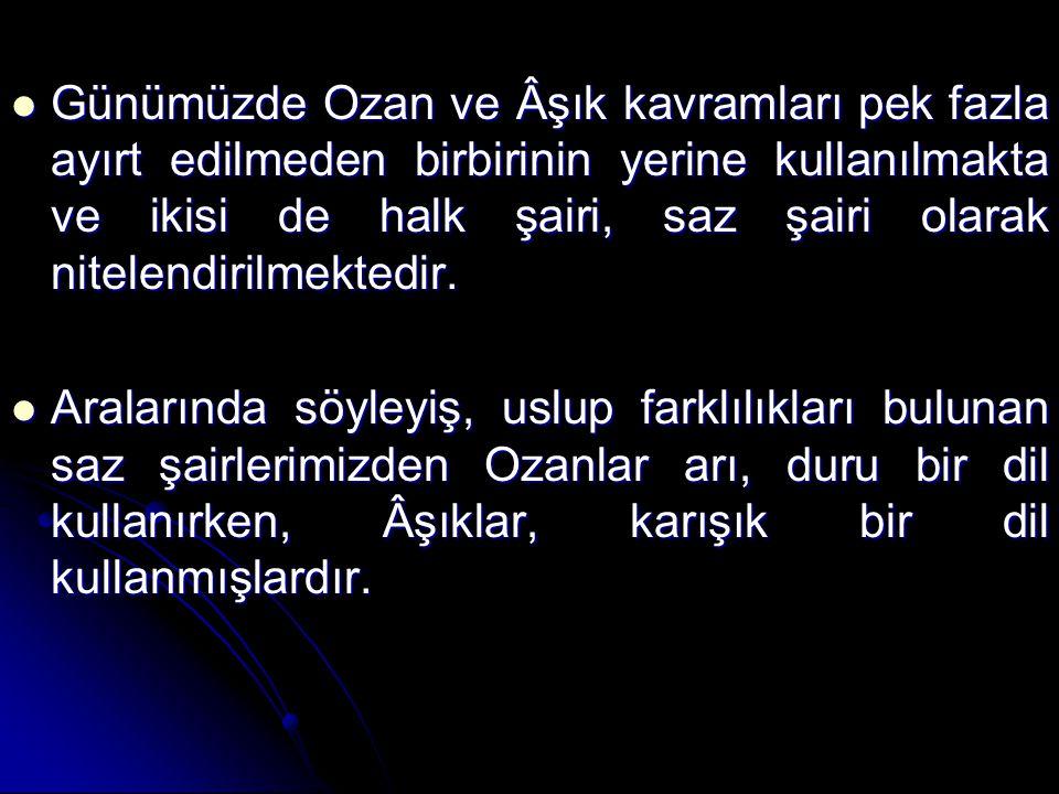 Günümüzde Ozan ve Âşık kavramları pek fazla ayırt edilmeden birbirinin yerine kullanılmakta ve ikisi de halk şairi, saz şairi olarak nitelendirilmekte