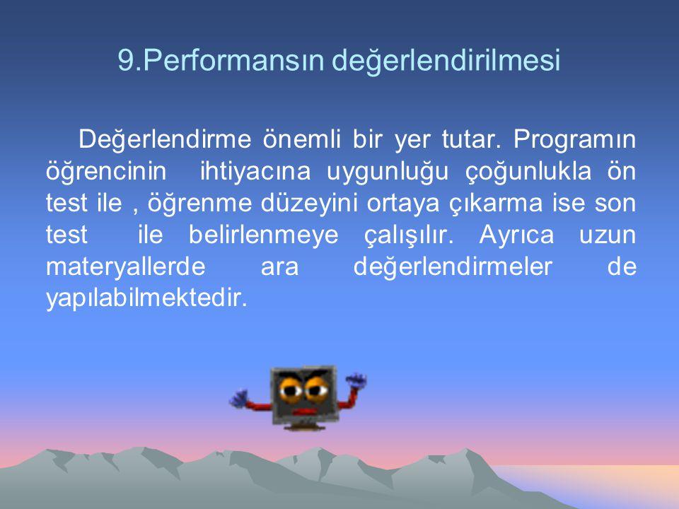 9.Performansın değerlendirilmesi Değerlendirme önemli bir yer tutar. Programın öğrencinin ihtiyacına uygunluğu çoğunlukla ön test ile, öğrenme düzeyin