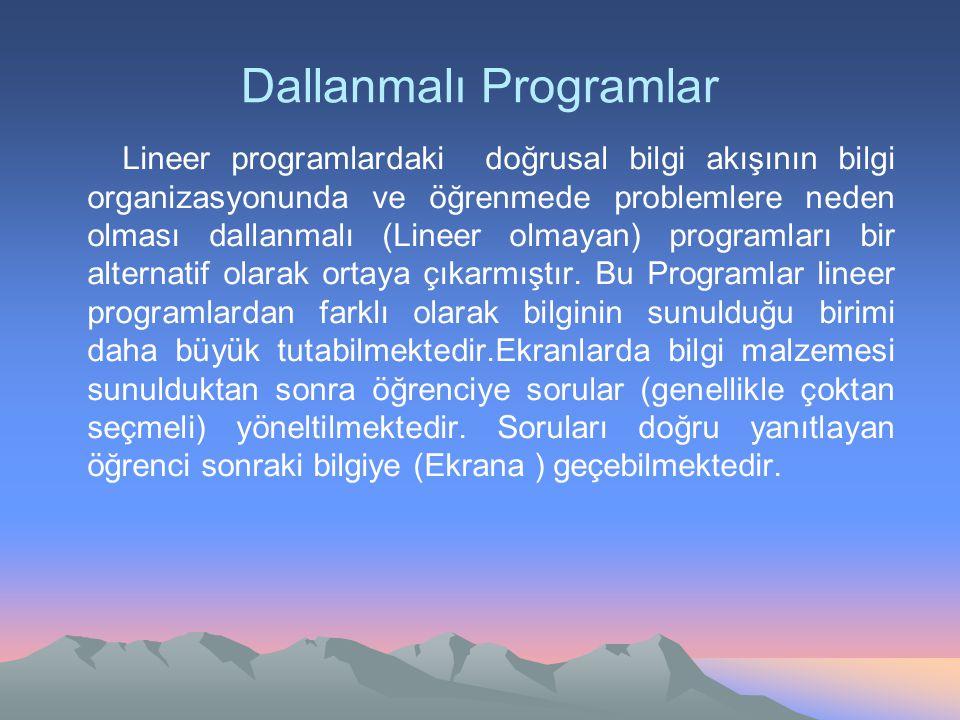Dallanmalı Programlar Lineer programlardaki doğrusal bilgi akışının bilgi organizasyonunda ve öğrenmede problemlere neden olması dallanmalı (Lineer ol