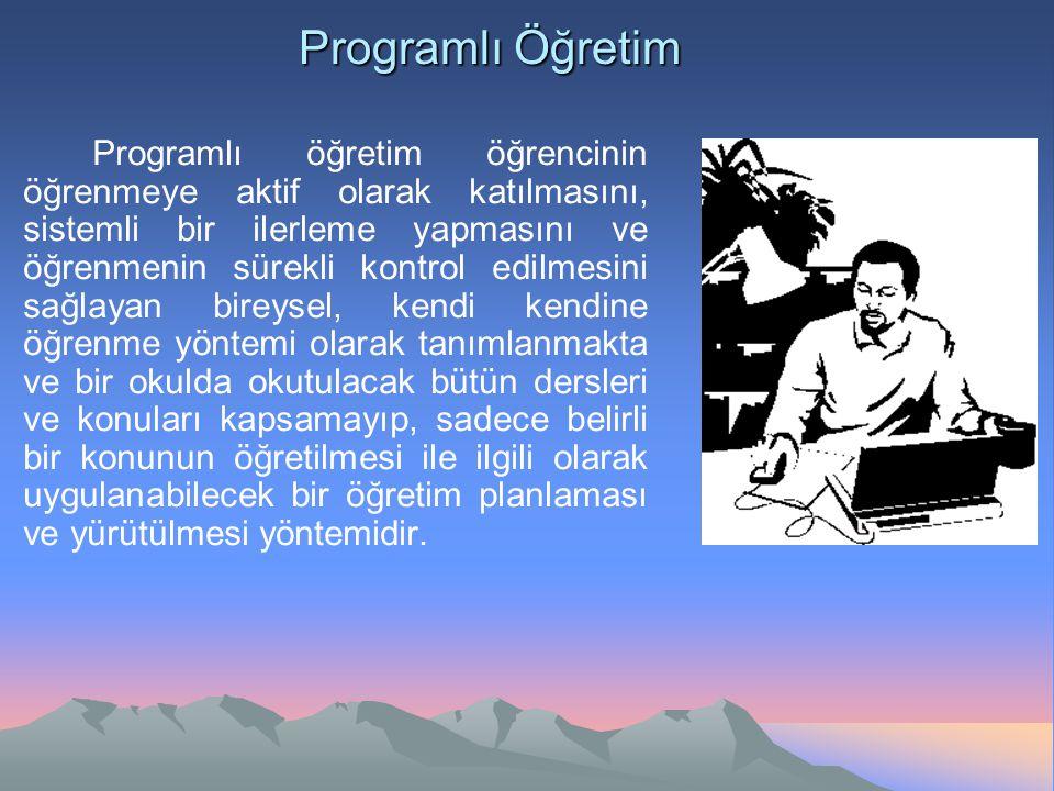 Programlı Öğretim Programlı öğretim öğrencinin öğrenmeye aktif olarak katılmasını, sistemli bir ilerleme yapmasını ve öğrenmenin sürekli kontrol edilm