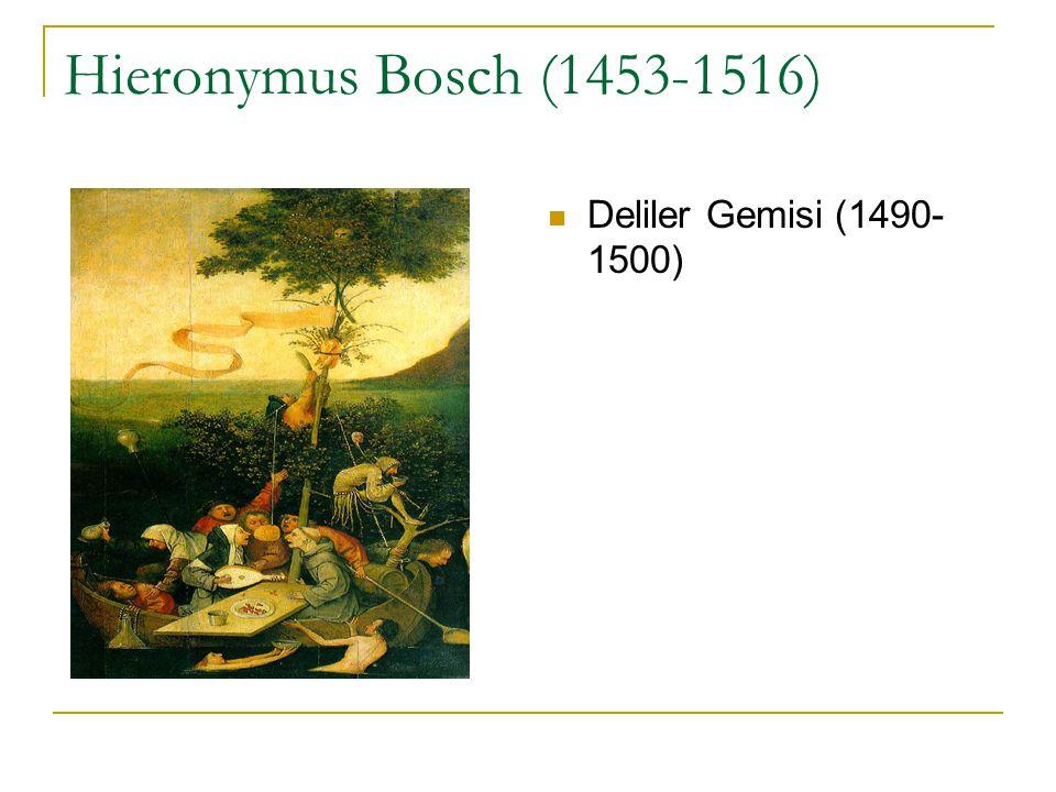 Hieronymus Bosch (1453-1516) Deliler Gemisi (1490- 1500)