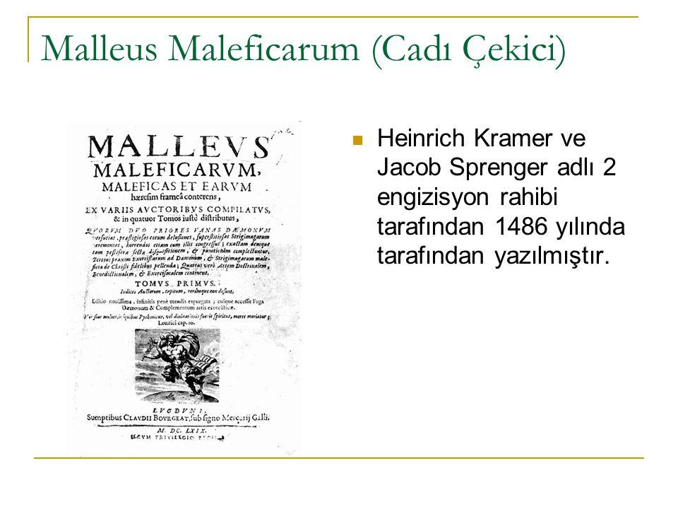 Malleus Maleficarum (Cadı Çekici) Heinrich Kramer ve Jacob Sprenger adlı 2 engizisyon rahibi tarafından 1486 yılında tarafından yazılmıştır.