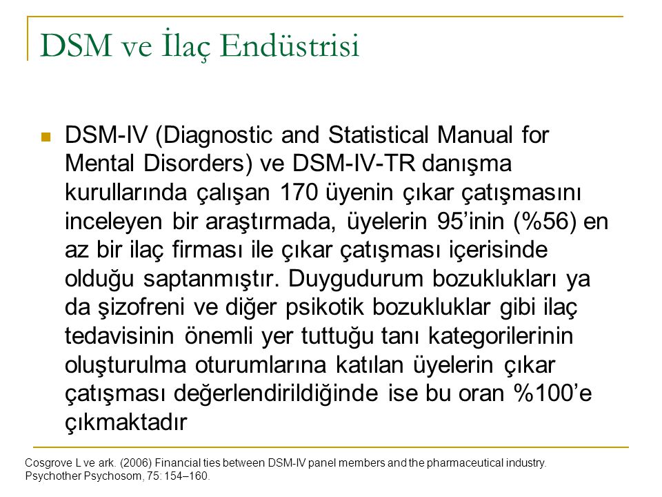 DSM ve İlaç Endüstrisi DSM-IV (Diagnostic and Statistical Manual for Mental Disorders) ve DSM-IV-TR danışma kurullarında çalışan 170 üyenin çıkar çatı