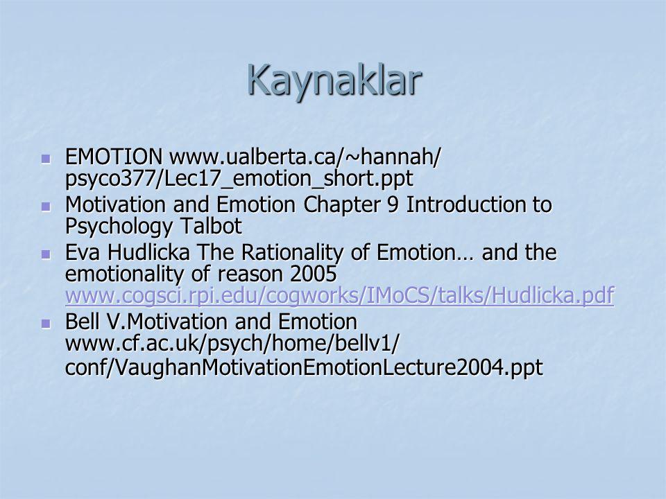 Kaynaklar EMOTION www.ualberta.ca/~hannah/ psyco377/Lec17_emotion_short.ppt EMOTION www.ualberta.ca/~hannah/ psyco377/Lec17_emotion_short.ppt Motivati