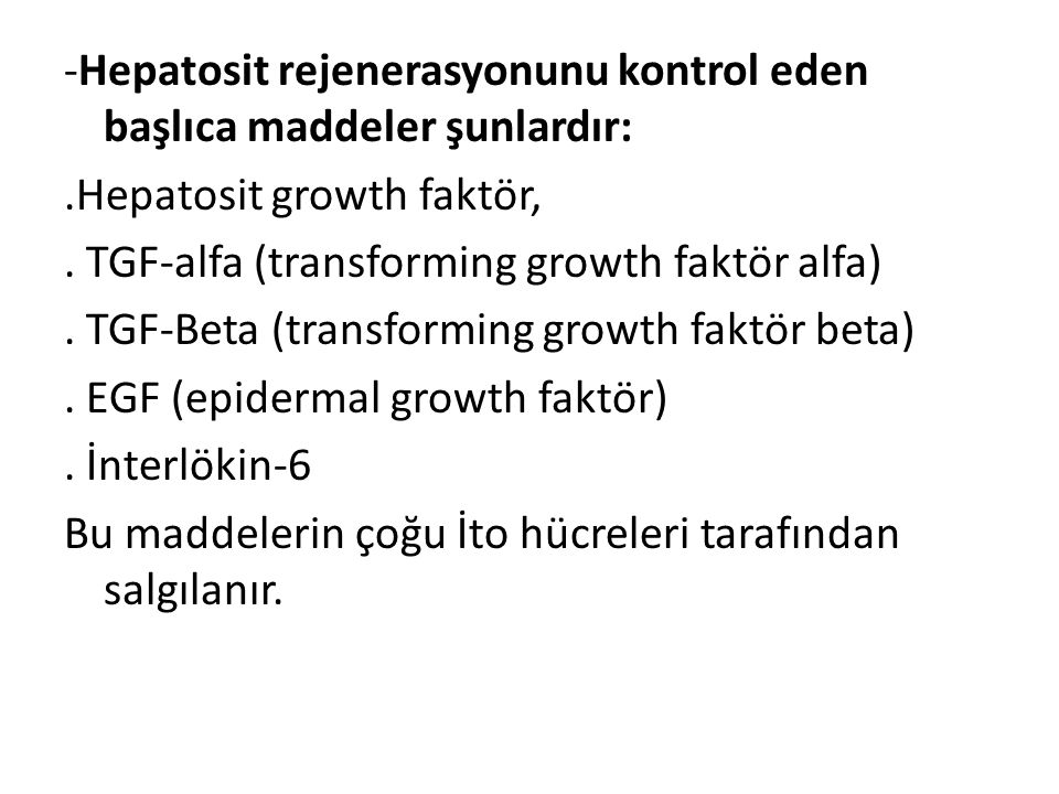 -Hepatosit rejenerasyonunu kontrol eden başlıca maddeler şunlardır:.Hepatosit growth faktör,. TGF-alfa (transforming growth faktör alfa). TGF-Beta (tr