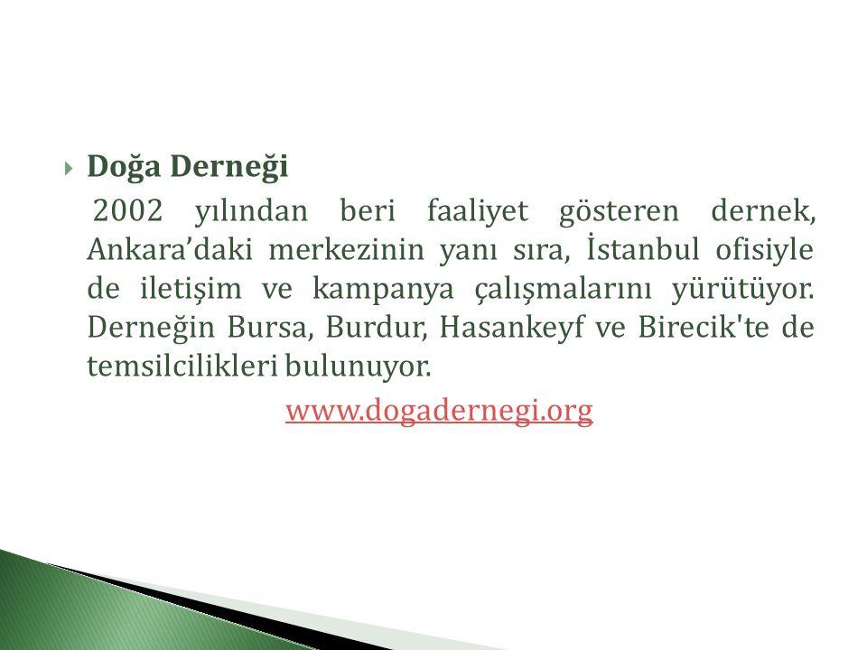  Doğa Derneği 2002 yılından beri faaliyet gösteren dernek, Ankara'daki merkezinin yanı sıra, İstanbul ofisiyle de iletişim ve kampanya çalışmalarını yürütüyor.