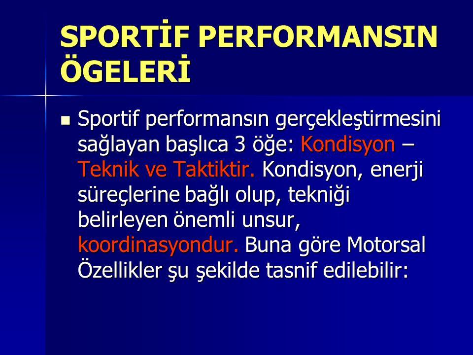 SPORTİF PERFORMANSIN ÖGELERİ Sportif performansın gerçekleştirmesini sağlayan başlıca 3 öğe: Kondisyon – Teknik ve Taktiktir. Kondisyon, enerji süreçl