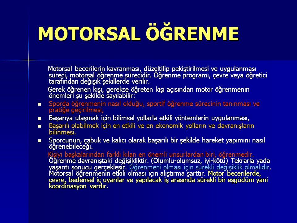 MOTORSAL ÖĞRENME Motorsal becerilerin kavranması, düzeltilip pekiştirilmesi ve uygulanması süreci, motorsal öğrenme sürecidir. Öğrenme programı, çevre