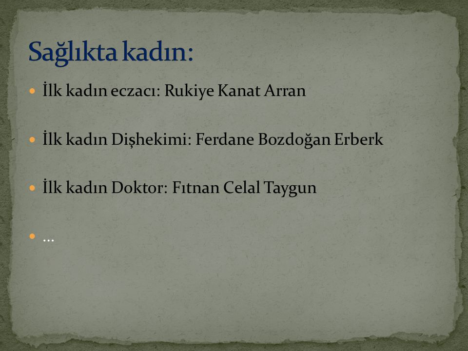İlk kadın avukat – Süreyya Ağaoğlu İlk kadın Yüksek idare Mahkeme Başkanı – Firdevs Menteşe …