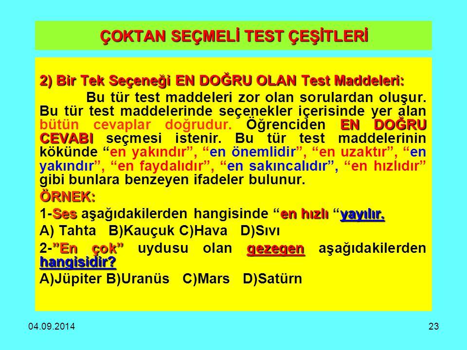 04.09.201423 ÇOKTAN SEÇMELİ TEST ÇEŞİTLERİ 2) Bir Tek Seçeneği EN DOĞRU OLAN Test Maddeleri: EN DOĞRU CEVABI Bu tür test maddeleri zor olan sorulardan