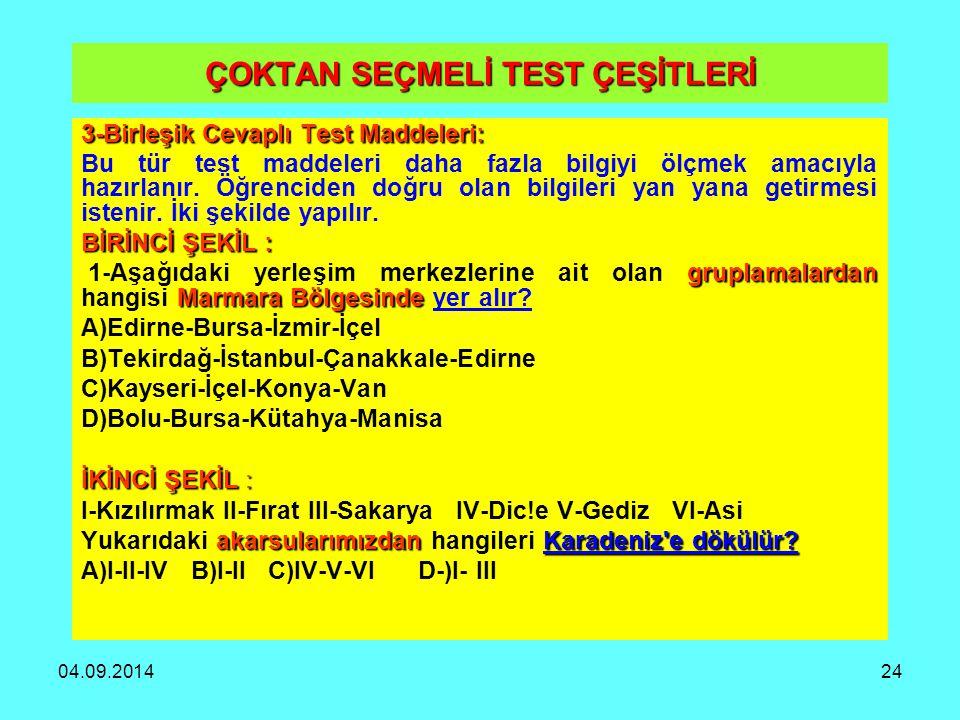 04.09.201424 ÇOKTAN SEÇMELİ TEST ÇEŞİTLERİ 3-Birleşik Cevaplı Test Maddeleri: Bu tür test maddeleri daha fazla bilgiyi ölçmek amacıyla hazırlanır. Öğr