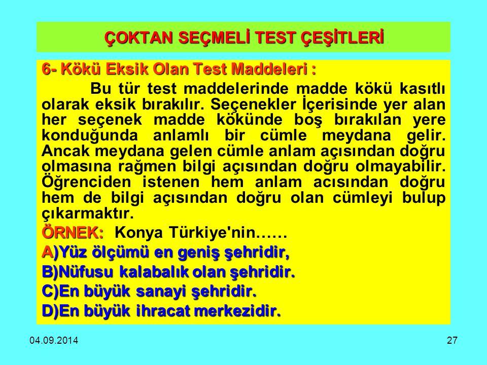 04.09.201427 ÇOKTAN SEÇMELİ TEST ÇEŞİTLERİ 6- Kökü Eksik Olan Test Maddeleri : Bu tür test maddelerinde madde kökü kasıtlı olarak eksik bırakılır. Seç