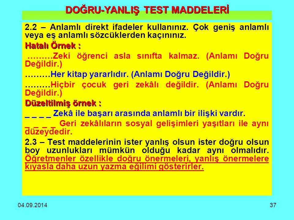 04.09.201437 DOĞRU-YANLIŞ TEST MADDELERİ 2.2 – Anlamlı direkt ifadeler kullanınız. Çok geniş anlamlı veya eş anlamlı sözcüklerden kaçınınız. Hatalı Ör